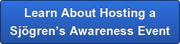 Learn About Hosting a Sjögren's Awareness Event