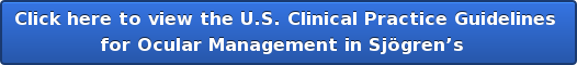 Click here to view the U.S. Clinical Practice Guidelines  for Ocular Management in Sjögren's